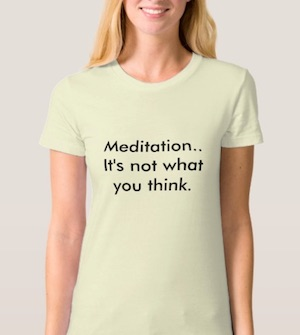 meditation not what you think tshirt